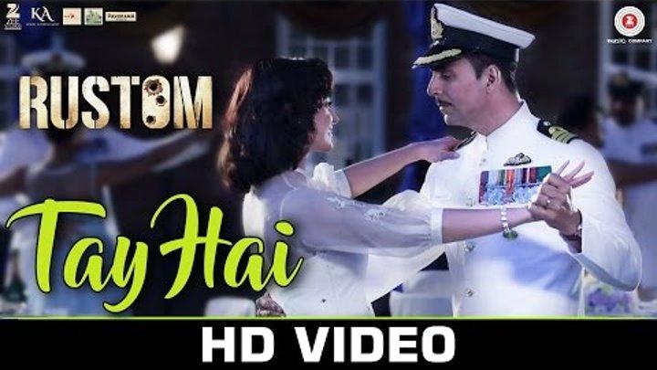 Tay Hai - Rustom   Ankit Tiwari   Akshay Kumar & Ileana D'cruz   Romantic Songs 2016