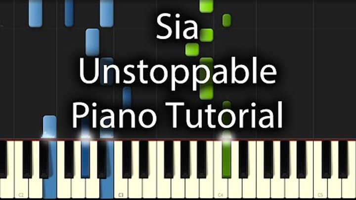 Sia - Unstoppable Tutorial (How To Play On Piano)