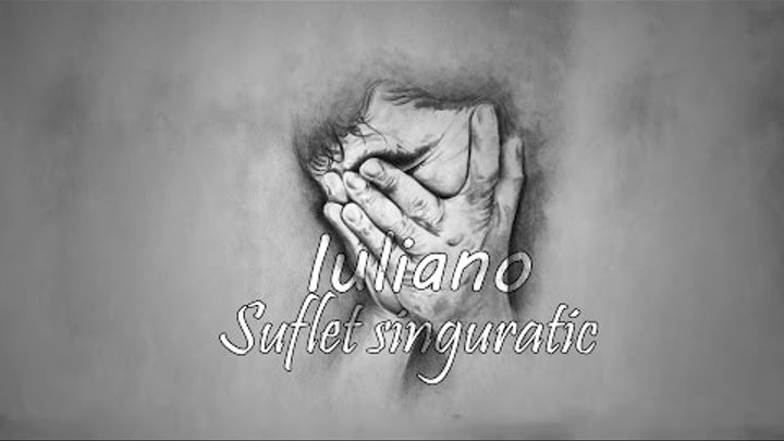 IULIANO - SUFLET SINGURATIC (LYRICS VIDEO)