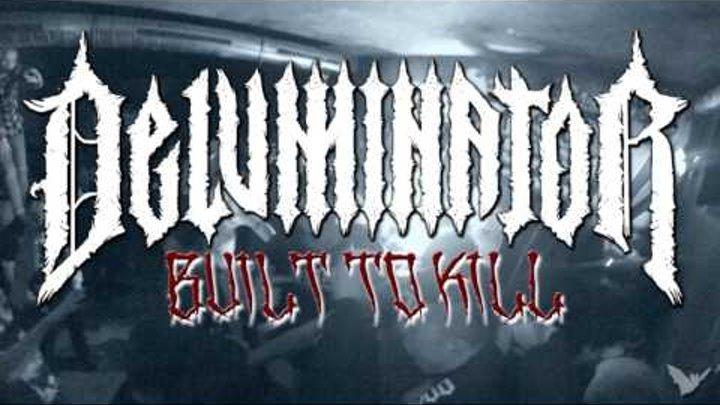 DELUMINATOR - BUILT TO KILL - FULL LENGTH TRAILER 2016