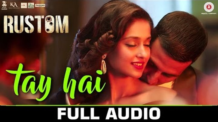 Tay Hai - Full Audio | Rustom | Ankit Tiwari | Akshay Kumar & Ileana D'cruz | Manoj Muntashir
