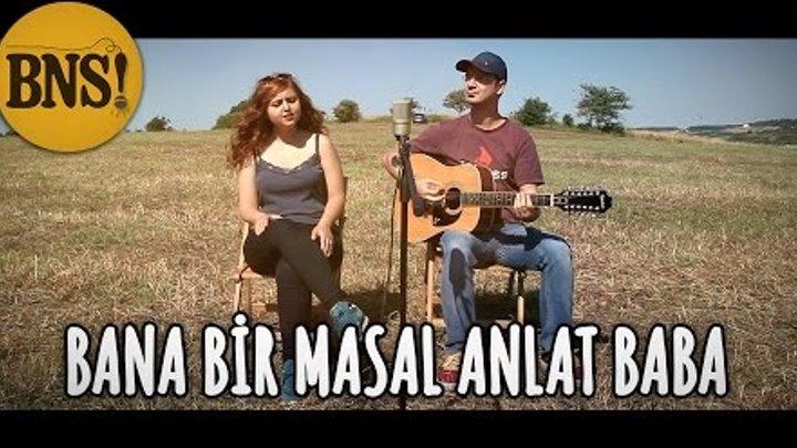 Bana Bir Masal Anlat Baba - Babalar Günü Şarkısı! (Yeni Türkü Cover) - Bak Ne Söylicem!