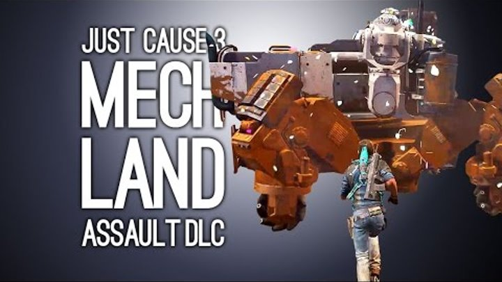Just Cause 3 DLC Mech Land Assault Gameplay - Let's Play Mech Land Assault