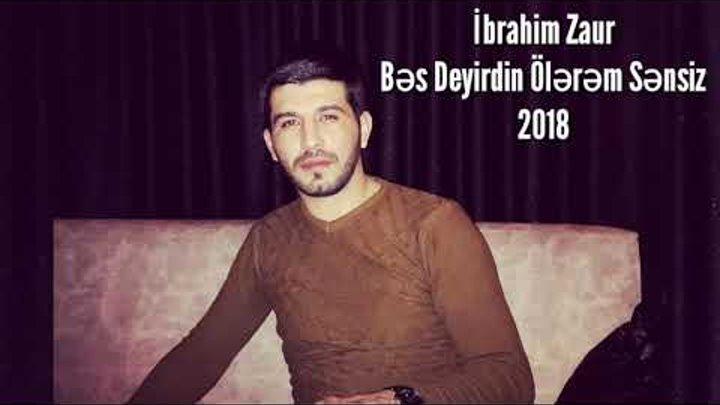 Ibrahim Zaur - Bes Deyirdin Olerem Sensiz 2018   Yeni