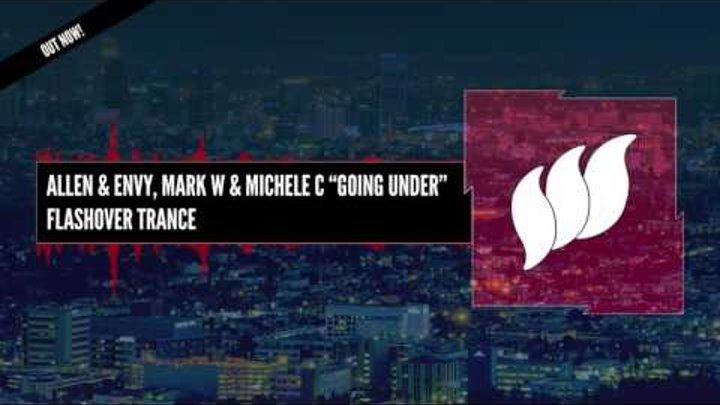 Allen & Envy, Mark W & Michele C - Going Under [Extended] OUT NOW