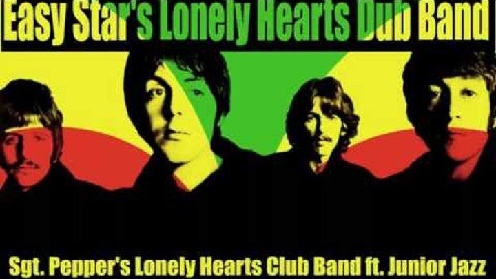 Easy Star's Lonely Hearts Dub Band 01 - Sgt. Pepper's Lonely Hearts Club Band ft. Junior Jazz