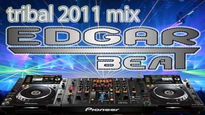 Tribal 2011 Mix Dj Edgar Beat