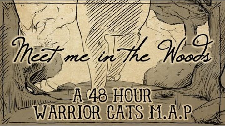 Meet me in the Woods - [COMPLETE 48 hour Warrior Cats M A P]