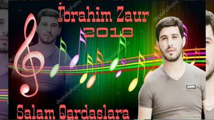 Ibrahim Zaur - Salam Qardaslara 2018   Yeni