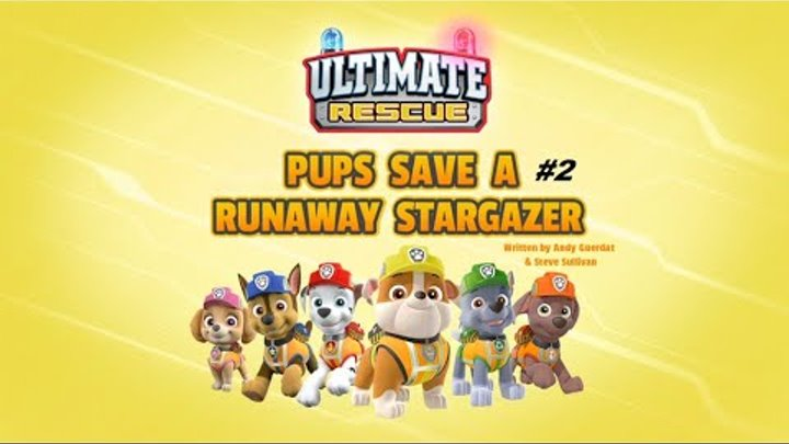 Щенячий патруль | 5 сезон 25 серия | Ultimate Rescue: Pups Save a Runaway Stargazer-2 ЧАСТЬ
