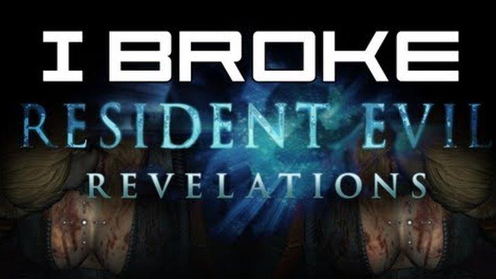 I Broke Resident Evil: Revelations