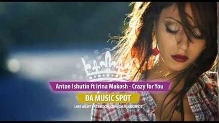 Anton Ishutin ft Irina Makosh - Crazy for You
