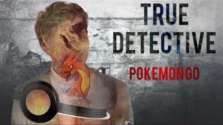 True Detective - Pokemon GO | Настоящий Детектив - Покемон Го