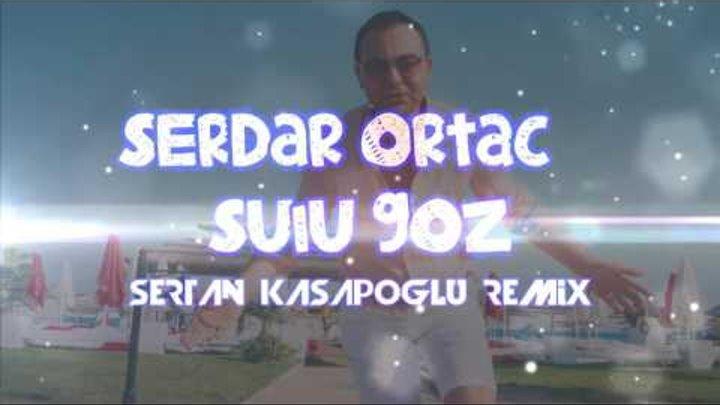 Serdar Ortaç - Sulu Göz, Sertan Kasapoglu Remix