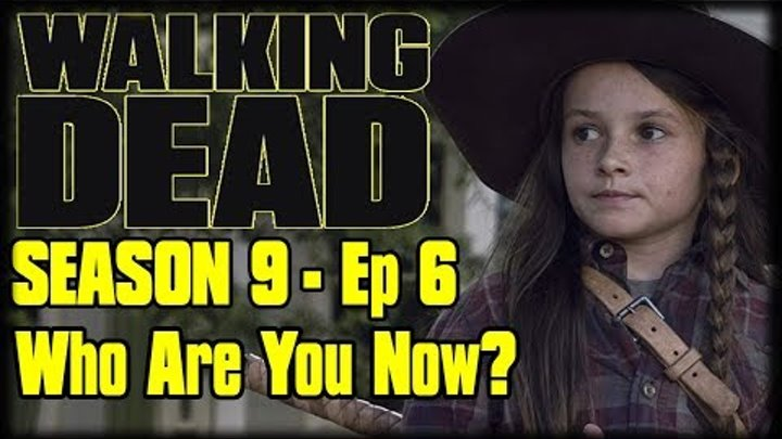 """The Walking Dead Season 9 Episode 6 """"Who Are You Now?"""" Recap Discussion and Review"""