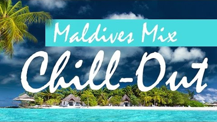 Chill-Out Mix - Luxury Chillout MALDIVES - Lounge Music - Del Mar Indian Mix - Chill Out Music