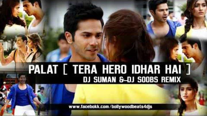 Palat - Tera Hero Idhar Hai | Dj Suman & Soobs Remix | Full Song