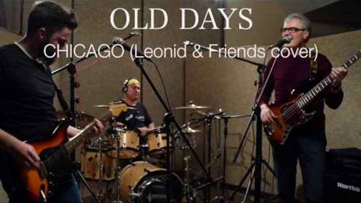 Old Days – Chicago (Leonid & Friends Cover)