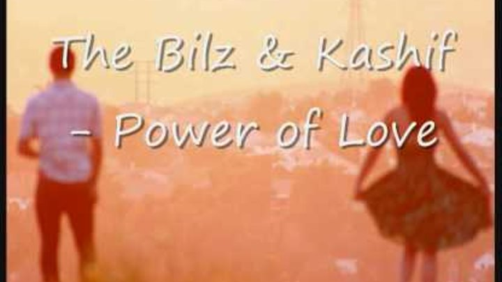 The Bilz & Kashif - Power of Love