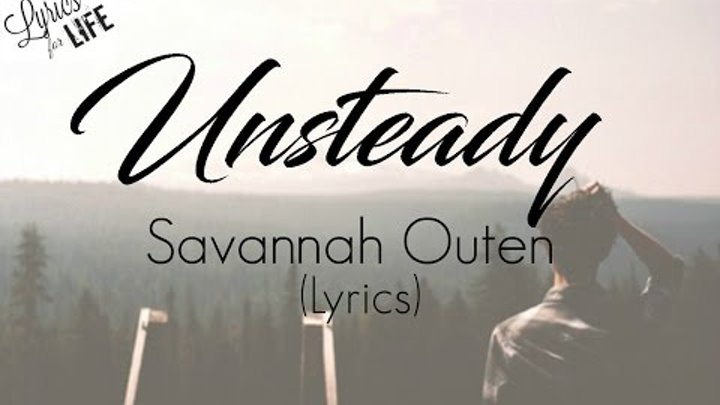 Unsteady - X Ambassadors (Savannah Outen cover) Lyrics ► Lyrics for Life