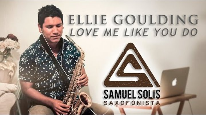"""Ellie Goulding - """"Love Me Like You Do"""" (Saxophone Cover)"""