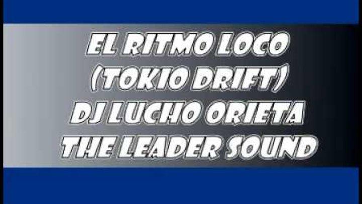 guarachoggers EL RITMO LOCO (Tokio Drift) [-Dj Lucho Orieta = The Leader Sound 7