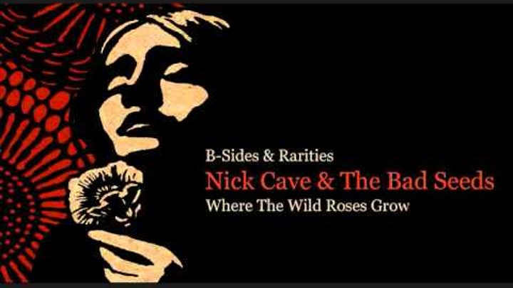 an analysis of where the wild roses grow by nick cave A description of tropes appearing in nick cave nicholas edward cave (born 22 september 1957) is an internationally renowned musician from the north east of.
