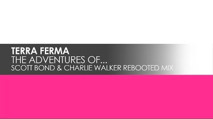 Terra Ferma - The Adventures Of... (Scott Bond & Charlie Walker Rebooted Mix)