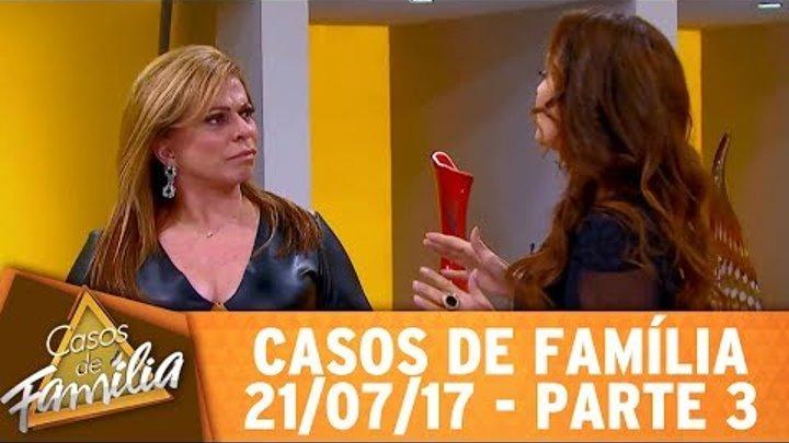 """Casos de Família (21/07/17) - """"Casou com mulher fruta que virou bagaço? E eu?..."""" - Parte 3"""