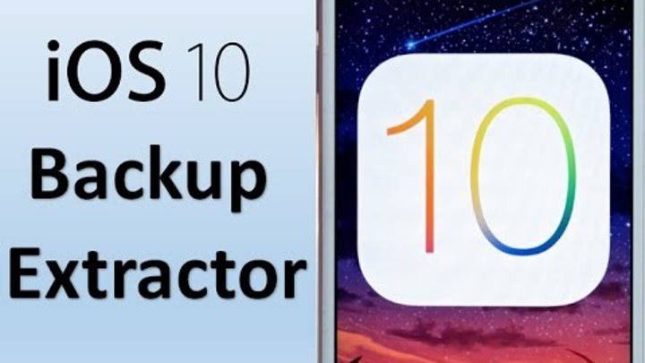 iOS 10 backup extractor- access and extract iPhone backup file from iOS 10  encrypted backup