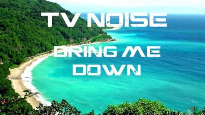 TV Noise - Bring Me Down (ft. Bright Sparks)
