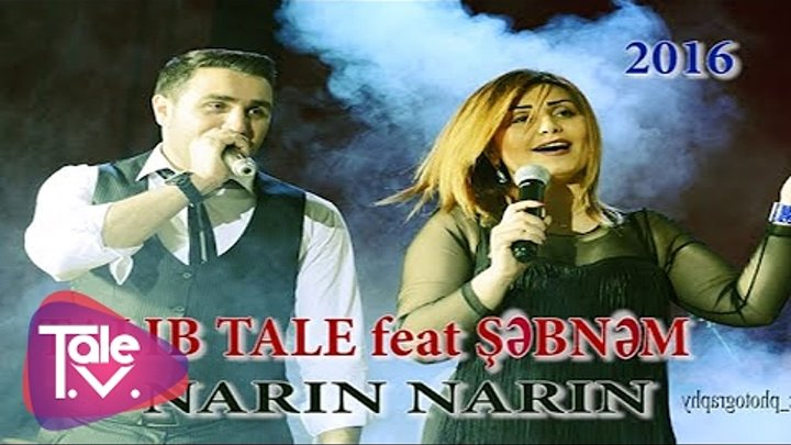 TALIB TALE feat ŞƏBNƏM-NARIN NARIN(video 2016-hit)