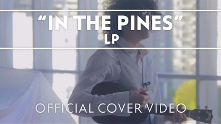 LP - In The Pines (Leadbelly Ukulele Cover) [Live]