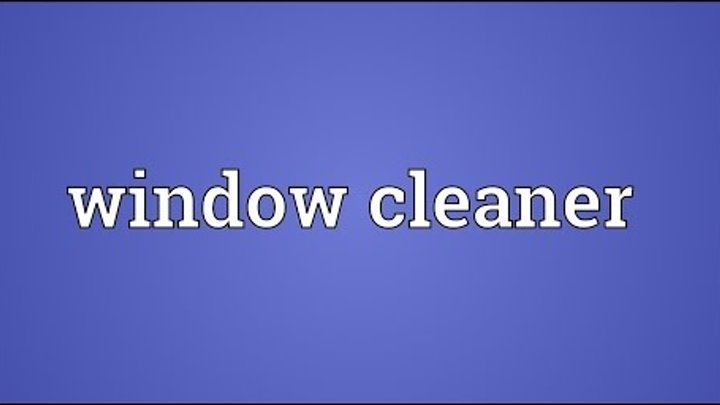 Window cleaner Meaning