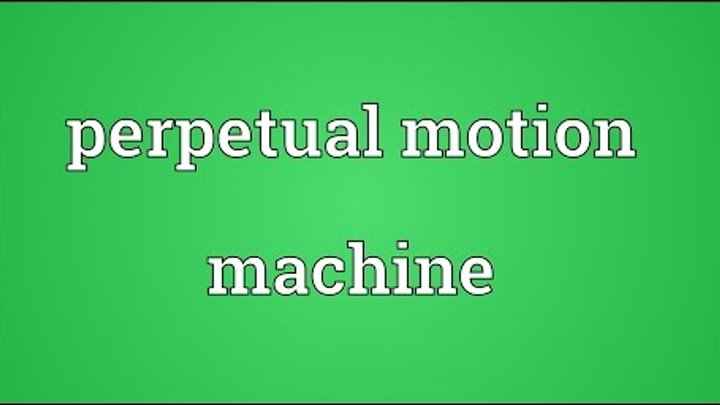 Perpetual motion machine Meaning