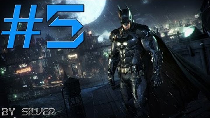 Batman: Arkham Knight #5 [Бэтмен сходит с ума] Ultra settings 60 fps