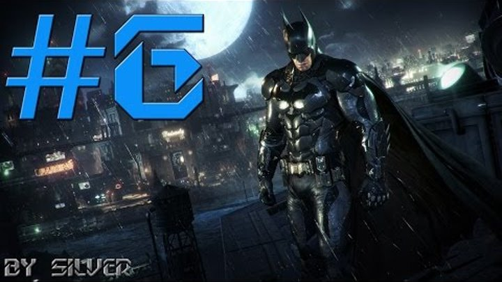 Batman: Arkham Knight #6 [Женщина Кошка] Ultra settings 60 fps