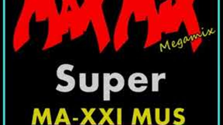 Max Mix 2016 Super MA XXI MUS Megamix version