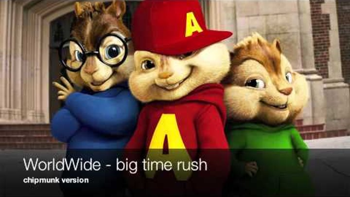 Big Time Rush - WORLDWIDE - Official Chipmunk Version