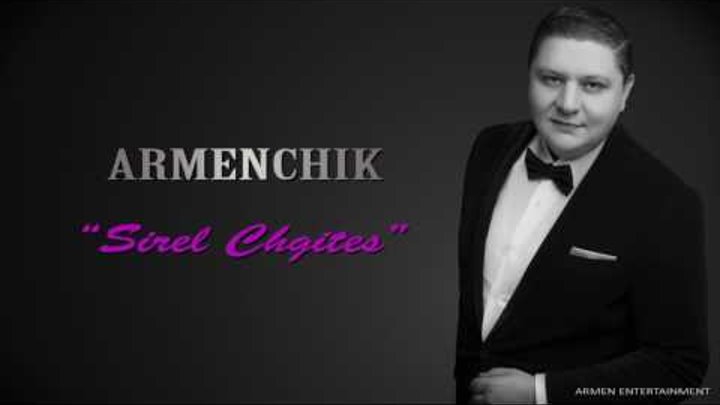"ARMENCHIK ""Sirel Chgites"" New Single/ 2017"