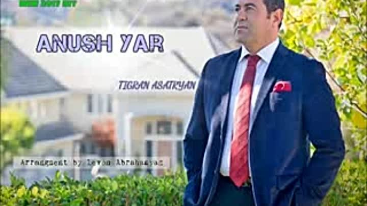 Anush Yar _-_ Tigran Asatryan NEW_2017 HIT_SONG