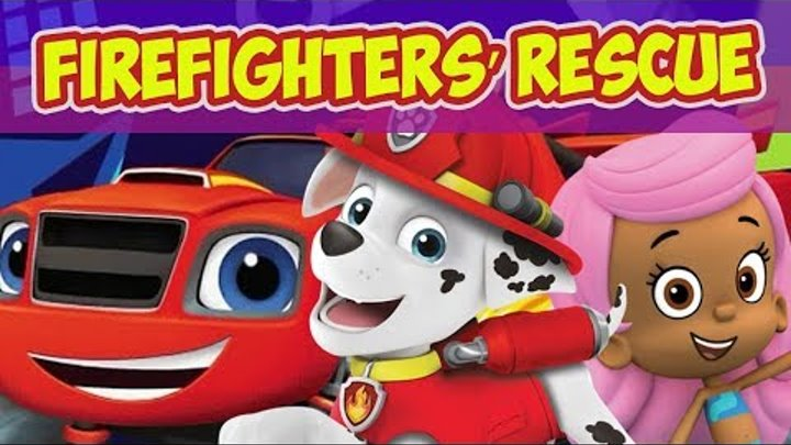 Blaze And The Monster Machines, PAW Patrol, Bubble Guppies | Firefighters' Rescue Game for kids