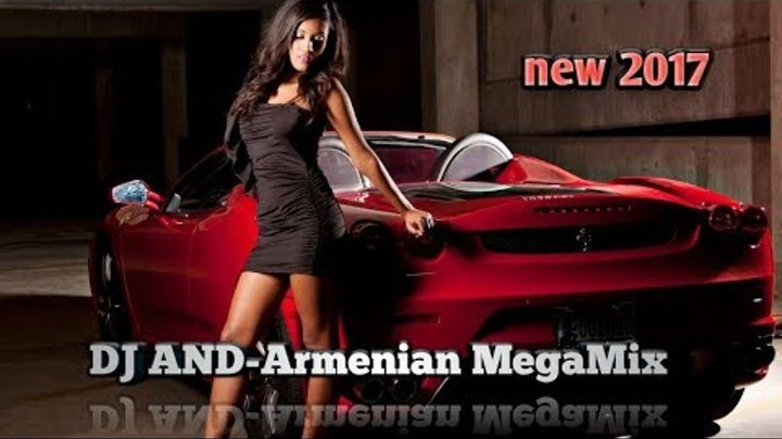 DJ AND - BOMB Armenian MegaMix 2017 [Clip Edit]