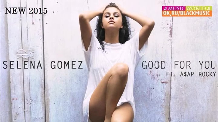 Selena Gomez ft. A$AP Rocky - Good For You 【New 2015】 © BLACK ♫ MUSIC