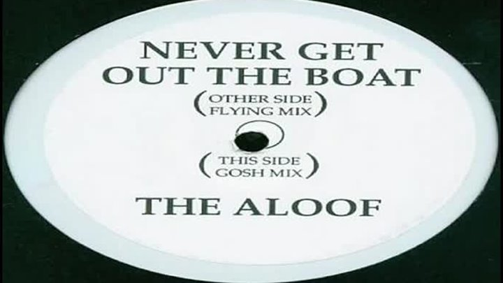 The Aloof - Never Get Out The Boat (Gosh Mix)