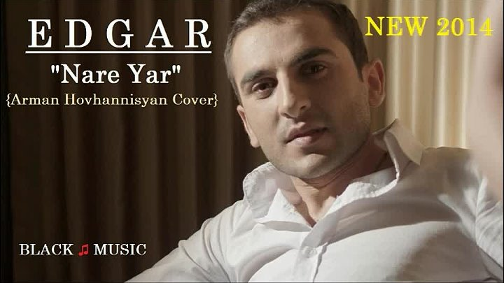 Edgar - Nare Yar (Arman Hovhannisyan COVER) [NEW 2014] HD