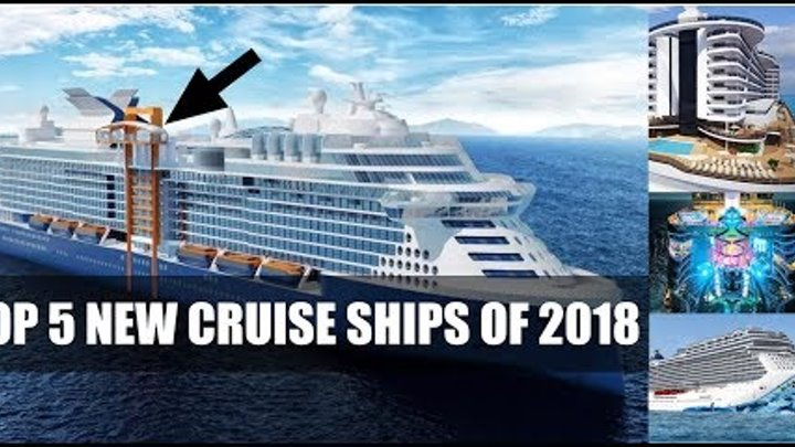 TOP 5 NEWEST CRUISE SHIPS IN 2018!