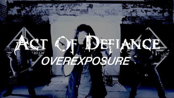"Act of Defiance ""Overexposure"" (OFFICIAL VIDEO)"
