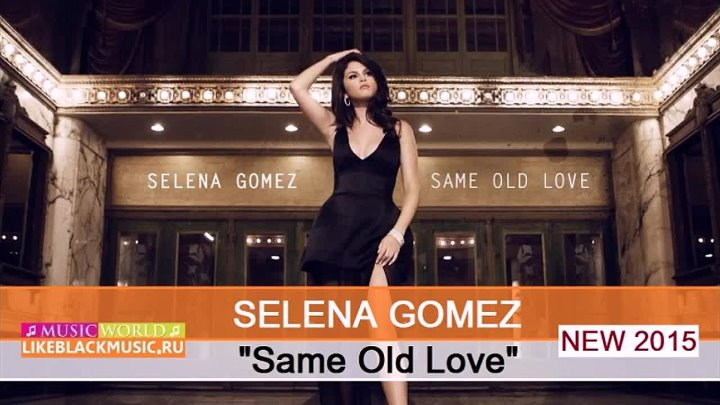 Selena Gomez - Same Old Love 【New 2015】 © BLACK ♫ MUSIC