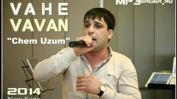 Vahe VAVAN - Chem Uzum [NEW 2014] /Armenian Music/